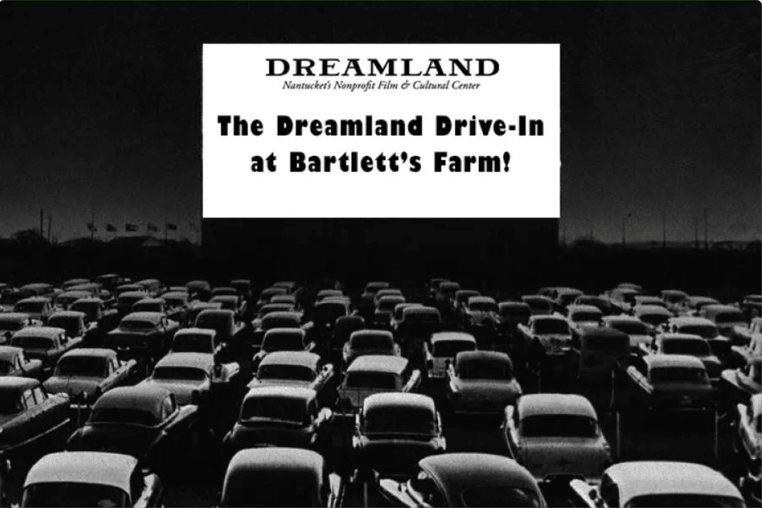 Dreamland Close To Goal To Open Drive In Theatre On Nantucket Yesterdays Island Todays Nantucket